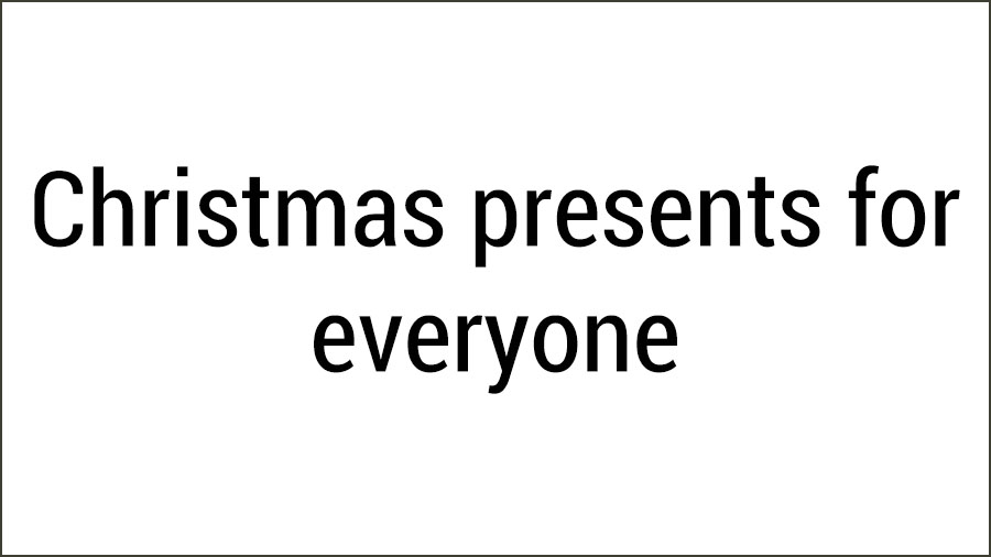 Christmas presents for everyone