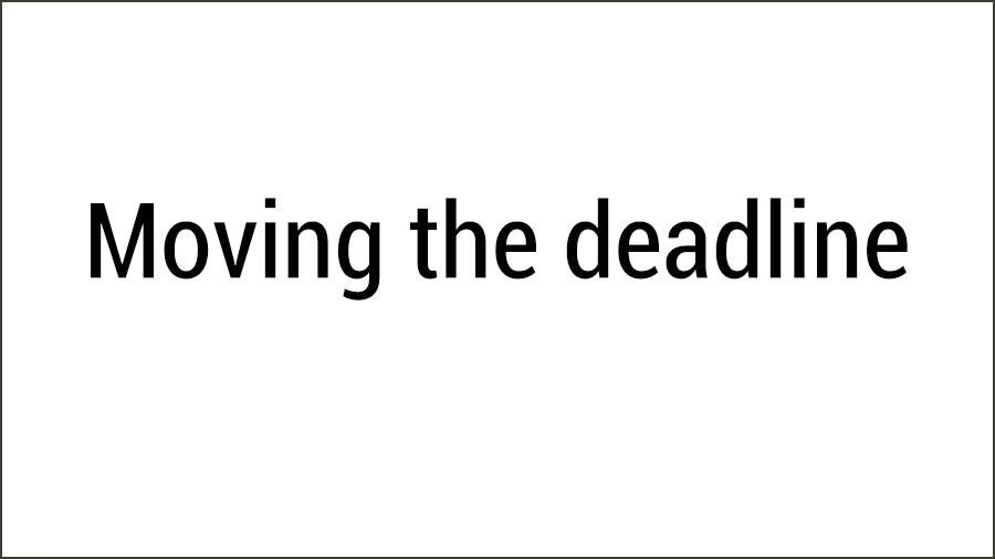 Moving the deadline