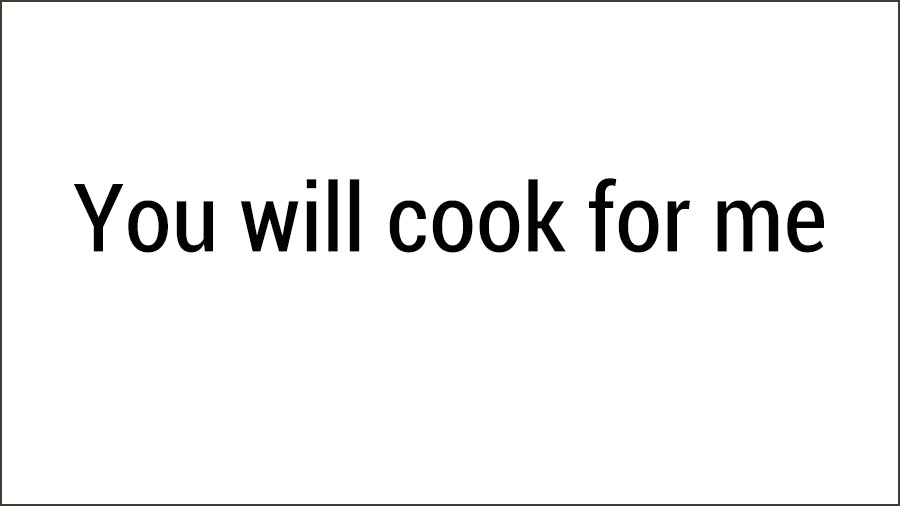 You will cook for me